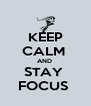 KEEP CALM  AND  STAY  FOCUS  - Personalised Poster A4 size