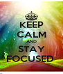 KEEP CALM AND STAY FOCUSED  - Personalised Poster A4 size