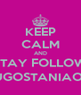 KEEP CALM AND STAY FOLLOW @AUGOSTANIAOCHA - Personalised Poster A4 size