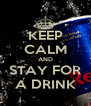 KEEP CALM AND STAY FOR A DRINK - Personalised Poster A4 size