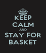 KEEP CALM AND STAY FOR BASKET - Personalised Poster A4 size