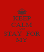 KEEP CALM AND STAY  FOR MY - Personalised Poster A4 size
