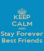 KEEP CALM AND Stay Forever Best Friends - Personalised Poster A4 size