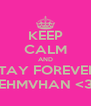 KEEP CALM AND STAY FOREVER  EHMVHAN <3 - Personalised Poster A4 size
