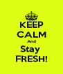 KEEP CALM And Stay  FRESH! - Personalised Poster A4 size