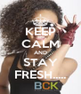 KEEP CALM AND STAY FRESH..... - Personalised Poster A4 size