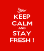 KEEP CALM AND STAY FRESH ! - Personalised Poster A4 size
