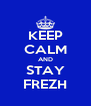 KEEP CALM AND STAY FREZH - Personalised Poster A4 size