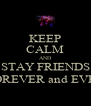 KEEP CALM AND STAY FRIENDS FOREVER and EVER - Personalised Poster A4 size