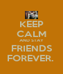 KEEP CALM AND STAY FRIENDS FOREVER.  - Personalised Poster A4 size