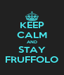 KEEP CALM AND STAY FRUFFOLO - Personalised Poster A4 size