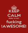 KEEP CALM AND STAY fucking !AWESOME! - Personalised Poster A4 size