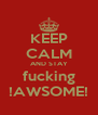 KEEP CALM AND STAY fucking !AWSOME! - Personalised Poster A4 size