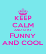 KEEP CALM AND STAY FUNNY AND COOL - Personalised Poster A4 size