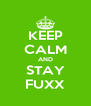 KEEP CALM AND STAY FUXX - Personalised Poster A4 size