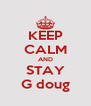 KEEP CALM AND STAY G doug - Personalised Poster A4 size
