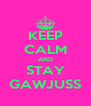 KEEP CALM AND STAY GAWJUSS - Personalised Poster A4 size