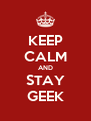 KEEP CALM AND STAY GEEK - Personalised Poster A4 size