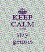 KEEP CALM AND stay genuis - Personalised Poster A4 size