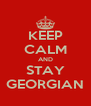 KEEP CALM AND STAY GEORGIAN - Personalised Poster A4 size