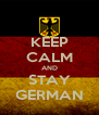 KEEP CALM AND STAY GERMAN - Personalised Poster A4 size