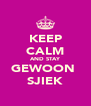 KEEP CALM AND STAY GEWOON  SJIEK - Personalised Poster A4 size