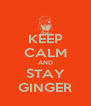KEEP CALM AND STAY GINGER - Personalised Poster A4 size