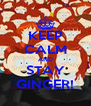 KEEP CALM AND STAY GINGER! - Personalised Poster A4 size