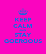 KEEP CALM AND STAY GOERGOUS - Personalised Poster A4 size