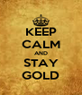 KEEP CALM AND STAY GOLD - Personalised Poster A4 size