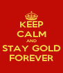 KEEP CALM AND STAY GOLD FOREVER - Personalised Poster A4 size