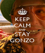 KEEP CALM AND STAY GONZO - Personalised Poster A4 size