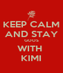 KEEP CALM AND STAY GOOS WITH  KIMI - Personalised Poster A4 size