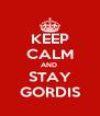 KEEP CALM AND  STAY GORDIS - Personalised Poster A4 size