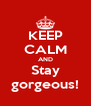 KEEP CALM AND Stay gorgeous! - Personalised Poster A4 size