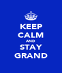 KEEP CALM AND STAY GRAND - Personalised Poster A4 size