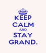 KEEP CALM AND STAY GRAND. - Personalised Poster A4 size