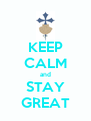 KEEP CALM and STAY GREAT - Personalised Poster A4 size