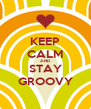 KEEP CALM AND STAY GROOVY - Personalised Poster A4 size