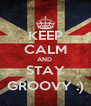 KEEP CALM AND  STAY GROOVY :) - Personalised Poster A4 size