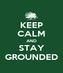 KEEP CALM AND STAY GROUNDED - Personalised Poster A4 size
