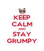 KEEP CALM AND STAY GRUMPY - Personalised Poster A4 size
