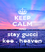 KEEP CALM AND stay gucci kee . heaven - Personalised Poster A4 size