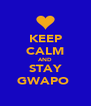 KEEP CALM AND STAY GWAPO  - Personalised Poster A4 size