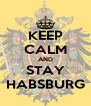 KEEP CALM AND STAY HABSBURG - Personalised Poster A4 size