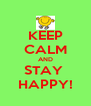 KEEP CALM AND STAY  HAPPY! - Personalised Poster A4 size
