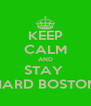 KEEP CALM AND STAY  HARD BOSTON - Personalised Poster A4 size