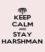 KEEP CALM AND STAY HARSHMAN - Personalised Poster A4 size
