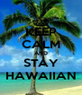 KEEP CALM AND STAY HAWAIIAN - Personalised Poster A4 size