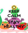 KEEP CALM AND STAY HEALTHY - Personalised Poster A4 size